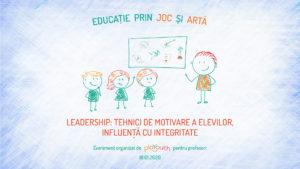 Workshop 1.2 - Leadership: tehnici de motivare a elevilor, influență cu integritate @ Hotel Cismigiu