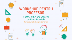 Workshop pentru profesori: Fise de lucru